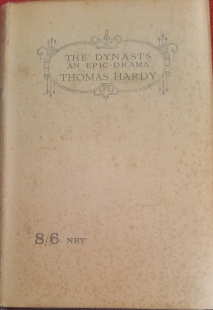 Image for The Dynasts. An Epic-Drama of the War with Napoleon, in Three Parts, Nineteen Acts, & One Hundred & Thirty Scenes . The Time Covered By the Action Being About Ten Years.