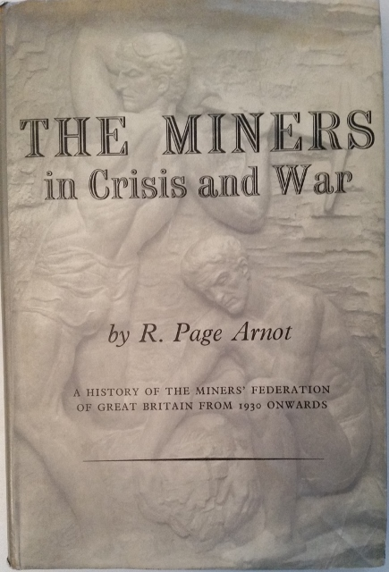 Image for The Miners in Crisis and War. A History of the Miner's Federation of Great Britain (from 1930 onwards)