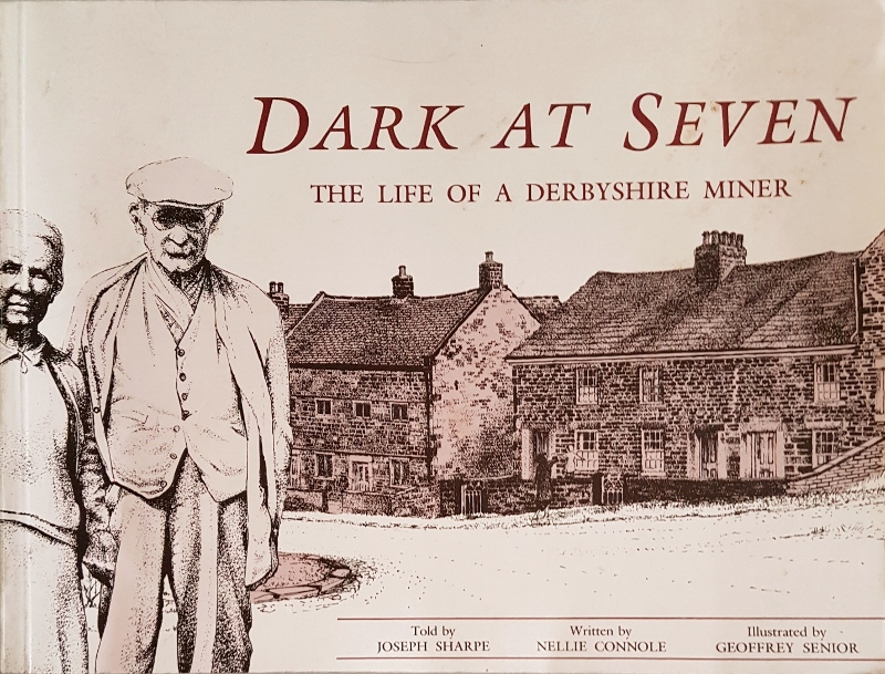 Image for Dark at Seven: The Life of a Derbyshire Miner 1859-1936
