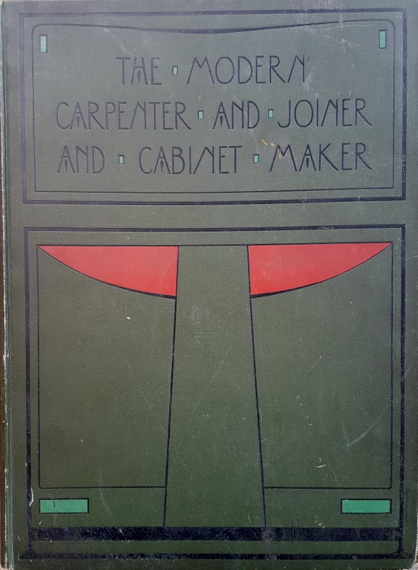 Image for The Modern Carpenter Joiner and Cabinet Maker : A Complete Guide to Current Practice Volume II