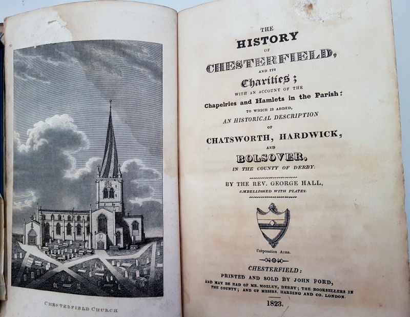 Image for The History of Chesterfield and its Charities; with an account of the Chapeiries and Hamlets in the Parish: To Which is added, an Historical Description of Chatsworth, Hardwick and Bolsover in the County of Derby