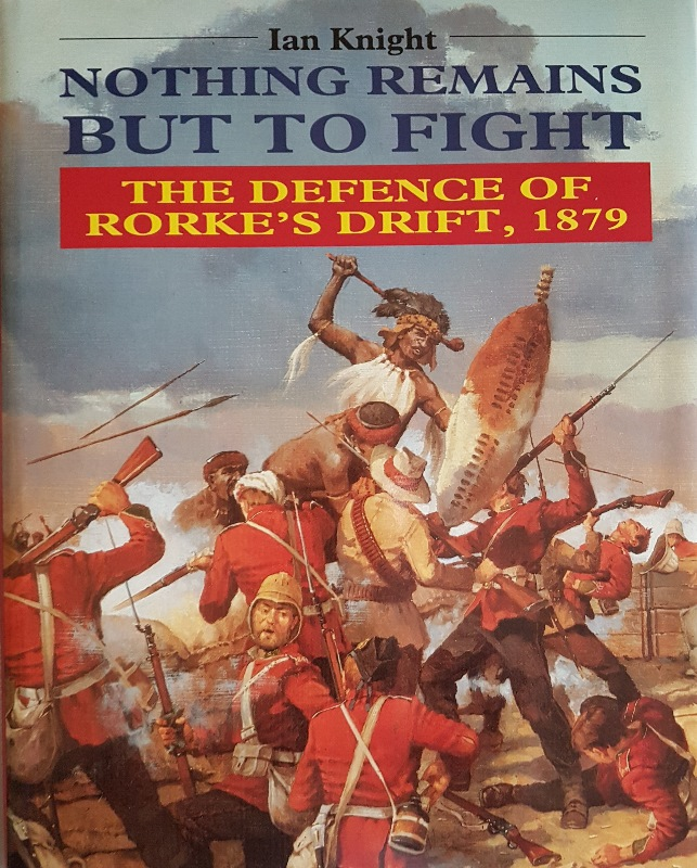 Image for Nothing Remains But to Fight: The Defence of Rorke's Drift, 1879