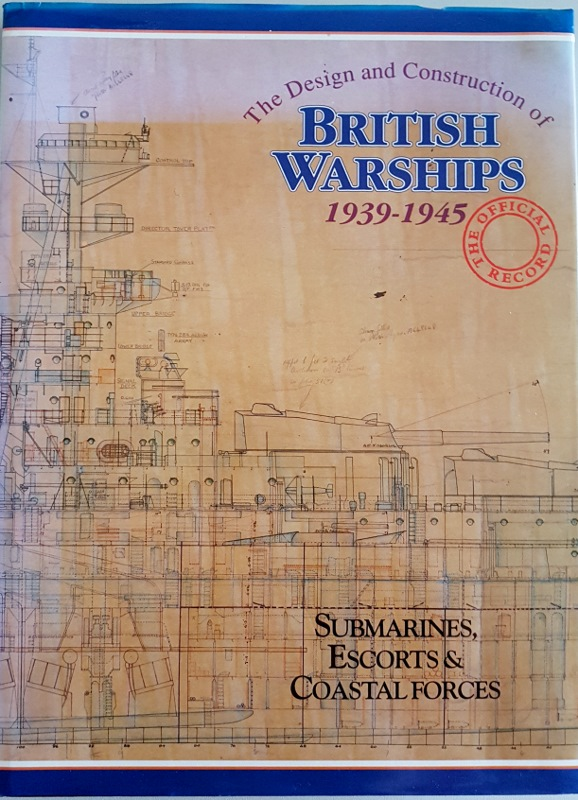 Image for The Design and Construction of British Warships 1939-1945: The Official Record. Submarines, Escorts and Coastal Forces
