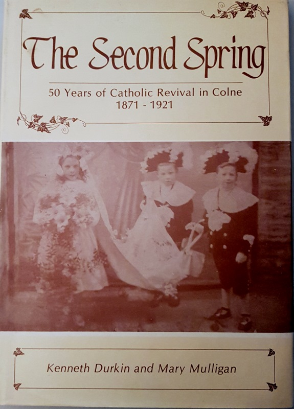 Image for Second Spring: 50 Years of Catholic Revival in Colne, 1871-1921