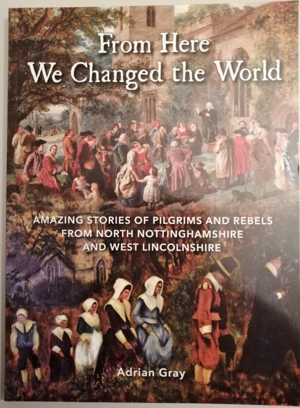 Image for From Here we Changed the World : Amazing Stories of Pilgrims and Rebels from North Nottinghamshire and West Lincolnshire