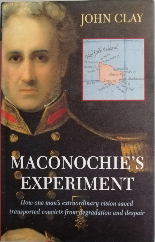 Image for Maconochie's Experiment: How One Man's Extraordinary Vision Saved Transported Convicts from Degradation and Despair