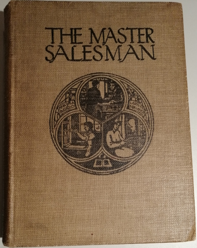 Image for The Master Salesman : Being a Handbook of Technical Information and Instruction Compiled for the Use and Training of Salesmen
